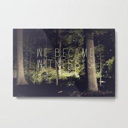 We became witnesses. Metal Print