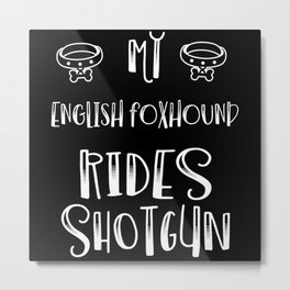 My English Foxhound Rides Shotgun Dog Lover Metal Print