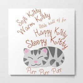 Soft Kitty Warm Kitty Metal Print