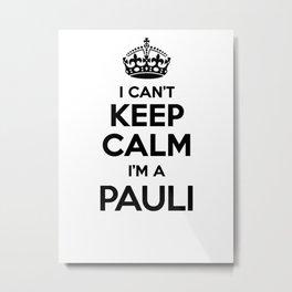 I cant keep calm I am a PAULI Metal Print