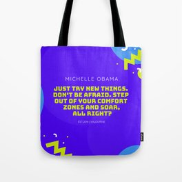 Michelle Obama Quote |Just try new things. Don't be afraid. Step out of your comfort zones and soar Tote Bag