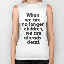 When we are no longer children, we are already dead, Constantin Brancusi quote poster art, inspire Biker Tank
