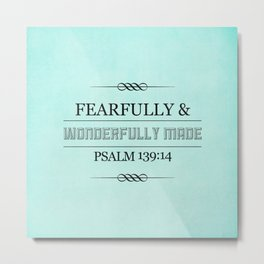 Wonderfully Made - Psalm 139:14 Metal Print