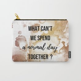 Why can't we spend a normal day together? - Movie quote collection Carry-All Pouch