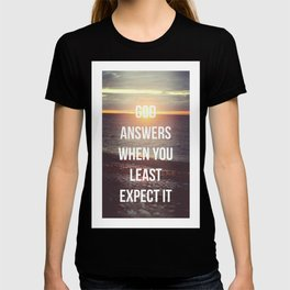 God Answers When You Least Expect It - Bible Quote - Inspirational Quote T-shirt