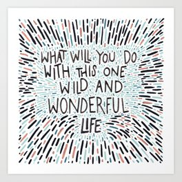 One Wild and Wonderful Life Art Print