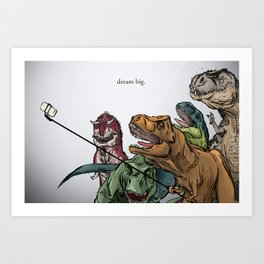 Dream Big: Selfie Sticks for Predatory Dinosaurs Art Print