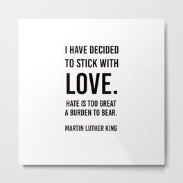 I have decided to stick with love - Martin Luther King Metal Print