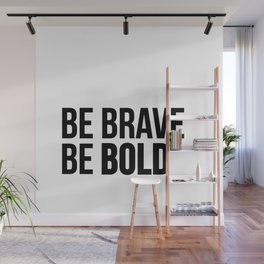 Be Brave Be Bold Wall Mural