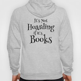 It's Not Hoarding If It's Books - Funny Quote for Book Lovers Hoody