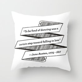 Jane Austen Quote: To be fond of dancing was a certain step toward falling in love Throw Pillow
