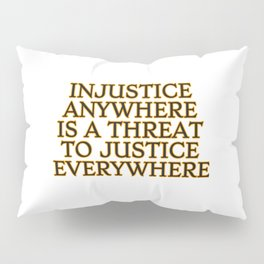 Injustice Anywhere Is A Threat To Justice Everywhere - social justice quotes Pillow Sham