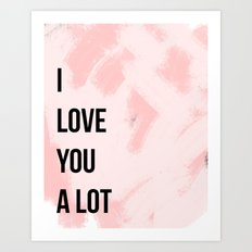 I love you a lot - blush Art Print