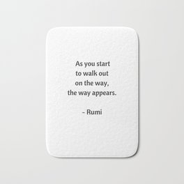 Rumi Inspirational Quotes - As you start to walk on the way the way appears Bath Mat