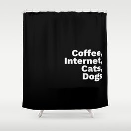 Coffee, Internet, Cats, Dogs Shower Curtain