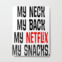 My Neck My Back My Netflix My Snacks, Movie Quote, Netflix And Chill Metal Print