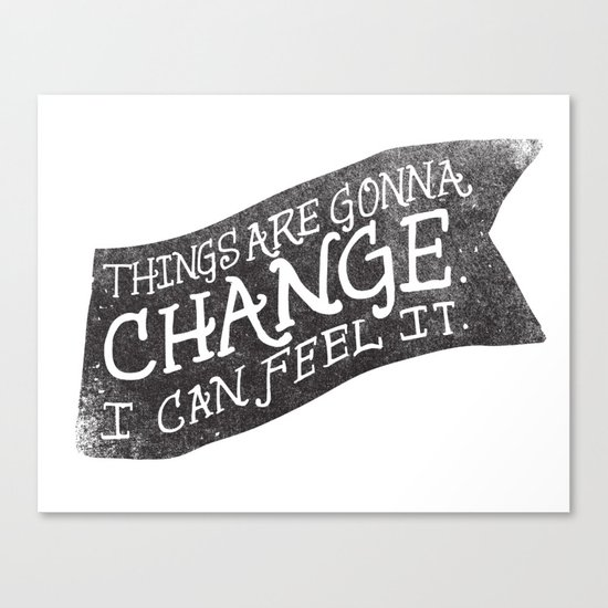 THINGS ARE GONNA CHANGE Canvas Print