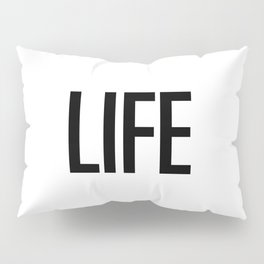 Life Pillow Sham