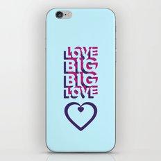 LOVE BIG. BIG LOVE. iPhone Skin