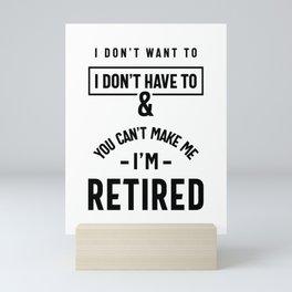 You Can't Make Me I'm Retired Shirt | Retirement Mini Art Print