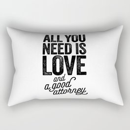 All You Need Is Love And A Good Attorney Rectangular Pillow