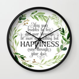 Irish Blessing - May your troubles be less and your blessings be more and nothing but happiness come through your door Wall Clock