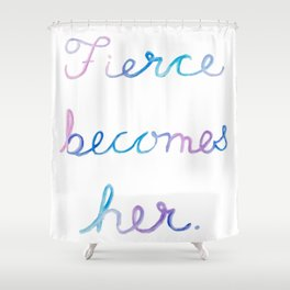 Fierce Becomes Her. Shower Curtain