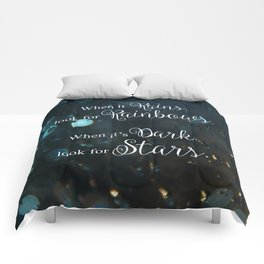 When it rains, look for rainbows. When it's dark, look for stars! Comforters