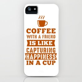 Happiness in a cup iPhone Case