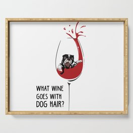 What wine goes with dog hair? Serving Tray