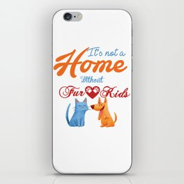 It's not a Home Without Fur Kids iPhone Skin