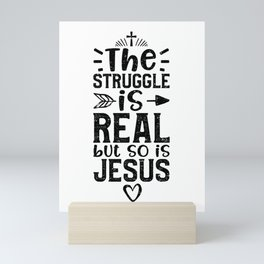 The Struggle Is Real But So Is Jesus Mini Art Print