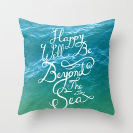Happy We'll Be Beyond the Sea Throw Pillow
