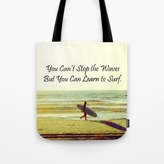You Can't Stop the Waves, but you can Learn to Surf Tote Bag