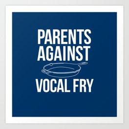 PARENTS AGAINST VOCAL FRY! Art Print