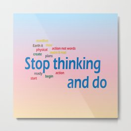 stop thinking and do Metal Print