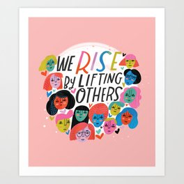 We Rise by Lifting Others Art Print