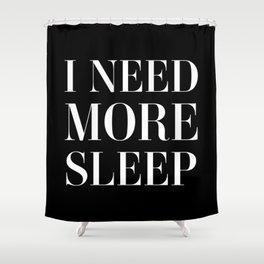I need more sleep Shower Curtain