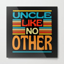 Uncle Like No Other  Best Uncle Gift Metal Print