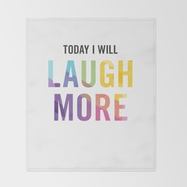 New Year's Resolution - TODAY I WILL LAUGH MORE Throw Blanket