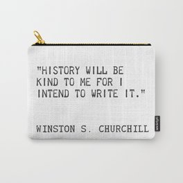 History will be kind to me for I intend to write it. Winston S. Churchill Carry-All Pouch