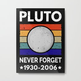 Never Forget Pluto II Metal Print