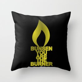 Bunsen You Are The Burner Throw Pillow