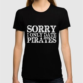 Sorry, I only date pirates! (Inverted) T-shirt