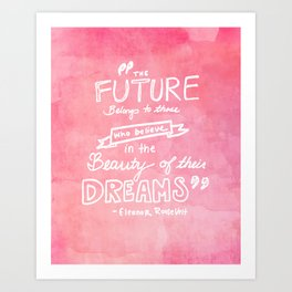 the future belongs to those who believe in the beauty of their dreams Eleanor Roosevelt  Art Print