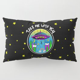 Take me with you Pillow Sham