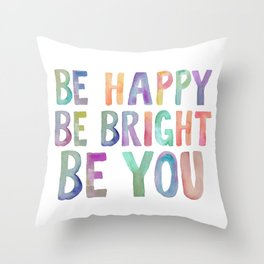 Be Happy Be Bright Be You, Colorful Watercolor Art, Colorful Print, Be Happy Quote Throw Pillow