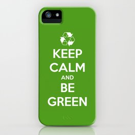 Keep Calm and Be Green iPhone Case