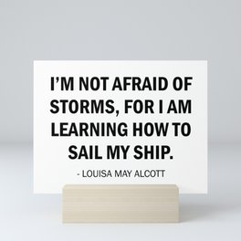 I'm Not Afraid of Storms, For I am Learning How to Sail my Ship Mini Art Print