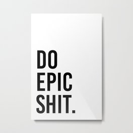 Do epic shit Metal Print